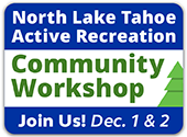 North Lake Tahoe Active Recreation - Community Workshop: Join Us! Dec. 1 and 2